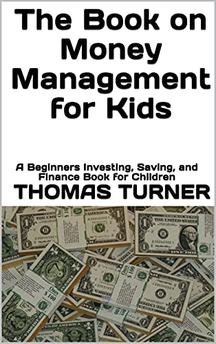 The Book on Money Management for Kids: A Beginners Investing, Saving, and Finance Book for Children