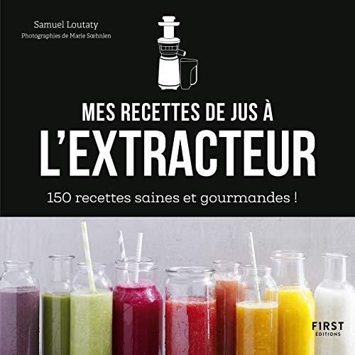 Mes recettes à l'extracteur de jus - 150 idées faciles et...