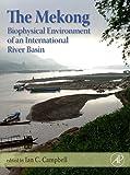 The Mekong: Biophysical Environment of an International River Basin (Aquatic Ecology) - Ian Charles Campbell