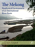 The Mekong: Biophysical Environment of an International River Basin (Aquatic Ecology)