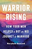 Warrior Rising: How Four Men Helped a Boy on his Journey to Manhood