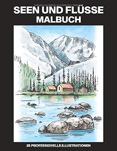 Seen und Flüsse Malbuch: Einfaches Malbuch für Senioren und Erwachsene, 25 professionelle Großdruck-Illustrationen für Stressabbau und Entspannung (Seen Malseiten, Band 1)