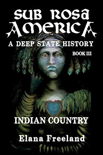 Sub Rosa America, Book III: Indian Country (SUB ROSA AMERICA: A DEEP STATE HISTORY)