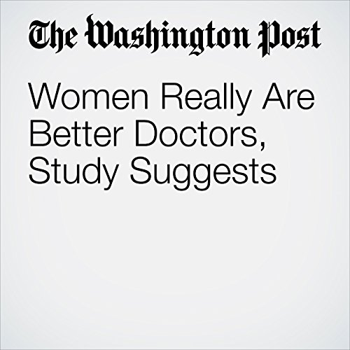 Women Really Are Better Doctors, Study Suggests audiobook cover art