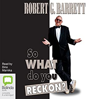 So What Do You Reckon?                   By:                                                                                                                                 Robert G Barrett                               Narrated by:                                                                                                                                 Dino Marnika                      Length: 6 hrs and 45 mins     9 ratings     Overall 4.0