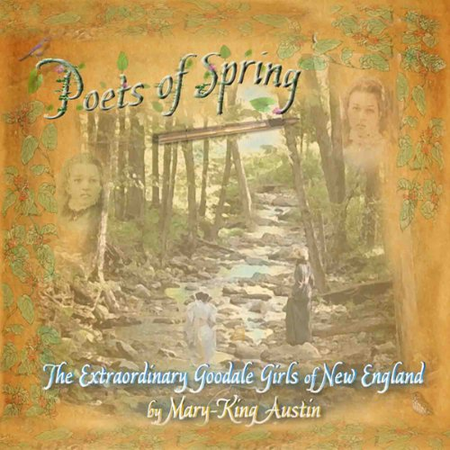 Poets of Spring     The Extraordinary Goodale Girls of New England              By:                                                                                                                                 Mary-King Austin                               Narrated by:                                                                                                                                 Normi Noel,                                                                                        Kristin Wold,                                                                                        Tara Franklin,                   and others                 Length: 48 mins     1 rating     Overall 5.0
