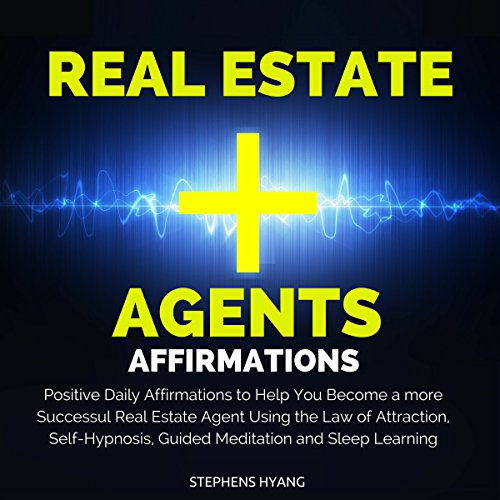 Real Estate Agents Affirmations     Positive Daily Affirmations to Help You Become a More Successul Real Estate Agent Using the Law of Attraction, Self-Hypnosis, Guided Meditation and Sleep Learning              By:                                                                                                                                 Stephens Hyang                               Narrated by:                                                                                                                                 Dan McGowan                      Length: 45 mins     33 ratings     Overall 4.2