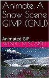 Animate A Snow Scene GIMP (GNU): Animated GIF (GIMP Made Easy Book 128) (English Edition)