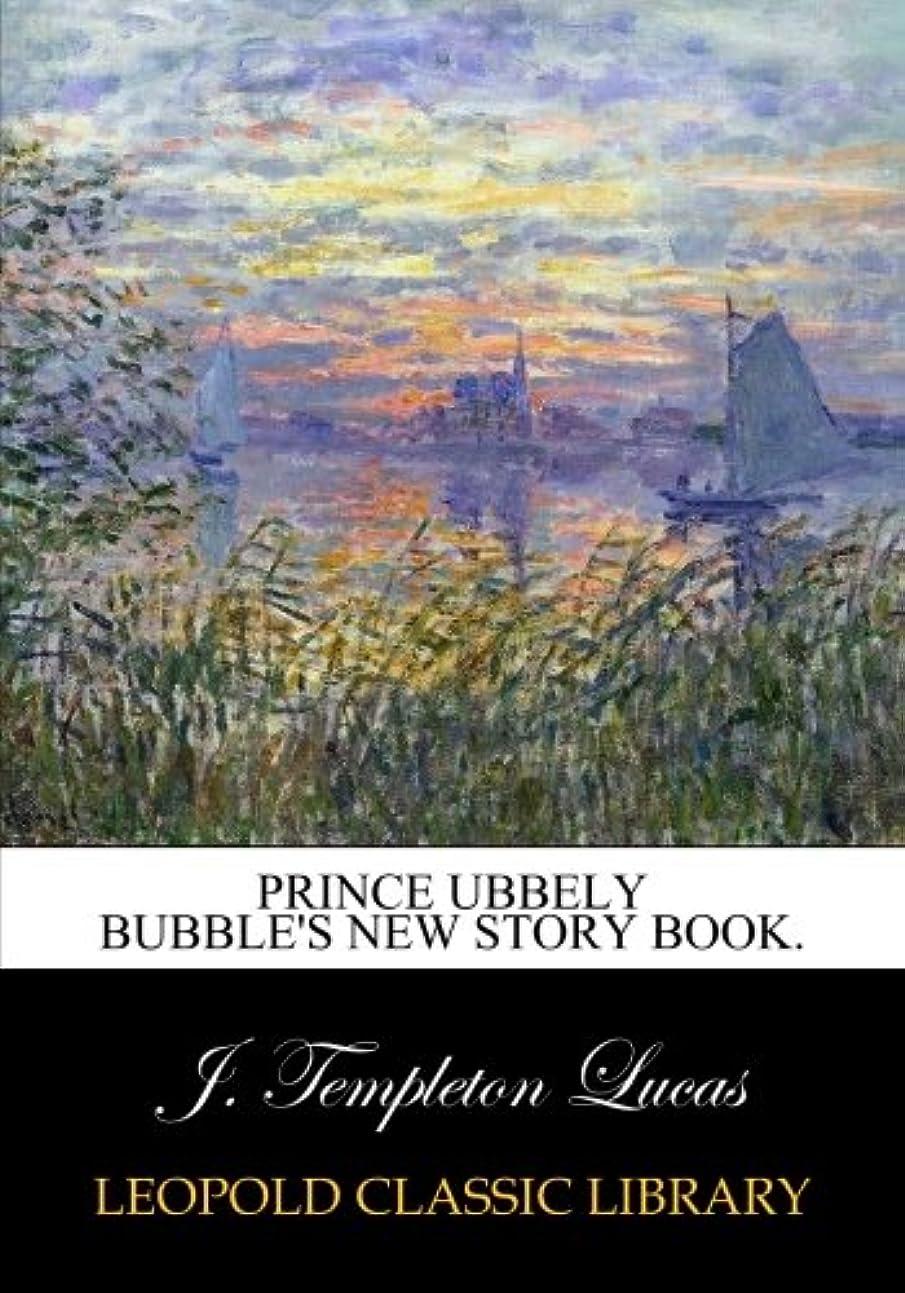 詐欺ギャラリー枕Prince Ubbely Bubble's new story book.
