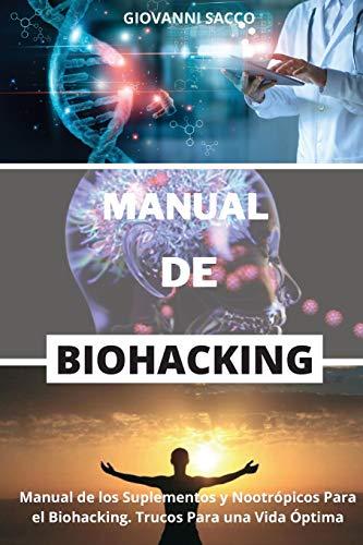 MANUAL DE BIOHACKING: Manual de los Suplementos y Nootrópicos Para el Biohacking. Trucos Para una Vida Óptima