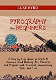 Pyrography for Beginners: A Step by Step Guide to Craft 15 Awesome Wood Burning Art, Patterns and Projects with Essential Woodburning Tools and Tips | Wood Burning Book for Kids and Adults