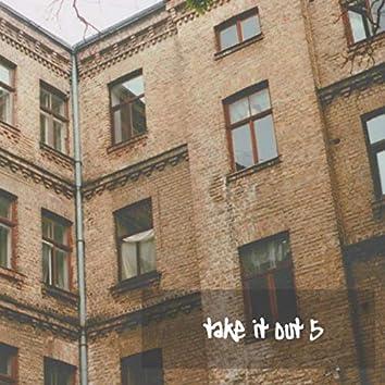 Take It Out 5