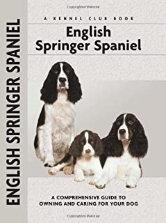 English Springer Spaniel: A Comprehensive Guide to Owning and Caring for Your Dog (Comprehensive Owner's Guide)