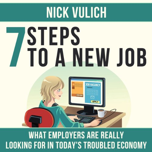 7 Steps to a New Job, What Employers Are Really Looking for in Today's Troubled Economy audiobook cover art