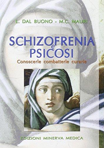 Schizofrenia e psicosi. Conoscerle, combatterle, curarle