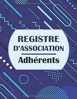 Registre d'association - Adhérents: Cahier pour inscrire en ordre les adhérents d'une association, conforme à la loi 1901