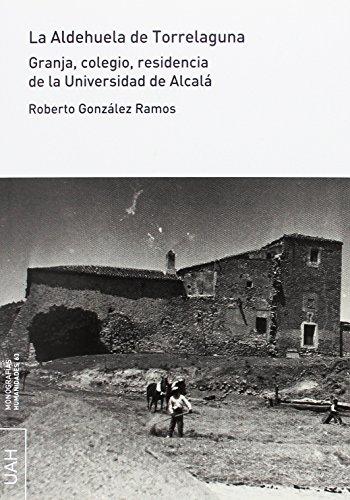 LA ALDEHUELA DE TORRELAGUNA: Granja, colegio, residencia de la UAH: 63 (Monografías Humanidades)