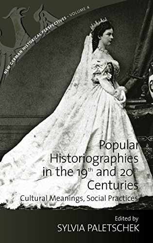 Popular Historiographies in the 19th and 20th Centuries: Cultural Meanings, Social Practices (New German Historical Perspectives, Band 4)