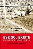 Ese gol existe: Una mirada al Perú a través del fútbol