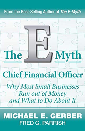 The E-Myth Chief Financial Officer: Why Most Small Businesses Run Out of Money and What to Do About It (English Edition)