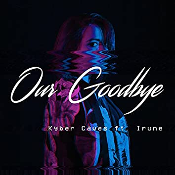 Our Goodbye (feat. Irune)