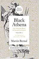 Black Athena: The Afroasiatic Roots of Classical Civilization: The Fabrication of Ancient Greece 1785-1985