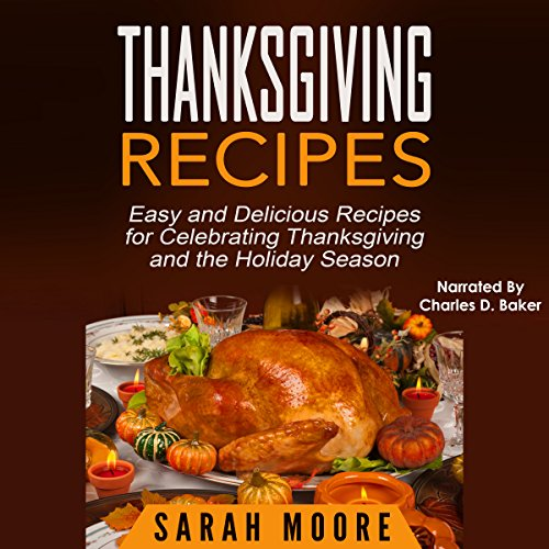 Thanksgiving Recipes: Easy and Delicious Recipes for Celebrating Thanksgiving and the Holiday Season audiobook cover art