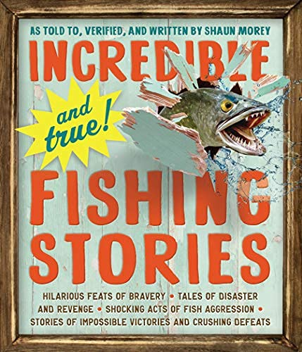 Incredible--and True!--Fishing Stories: Hilarious Feats of Bravery, Tales of Disaster and Revenge, Shocking Acts of Fish Aggression, Stories of Impossible ... and Crushing Defeats (English Edition)