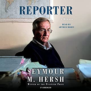 Reporter     A Memoir              By:                                                                                                                                 Seymour M. Hersh                               Narrated by:                                                                                                                                 Arthur Morey                      Length: 13 hrs and 53 mins     256 ratings     Overall 4.6