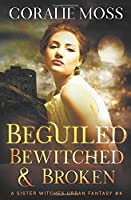 Beguiled, Bewitched, & Broken