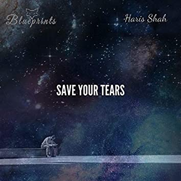 Save Your Tears (feat. Haris Shah)