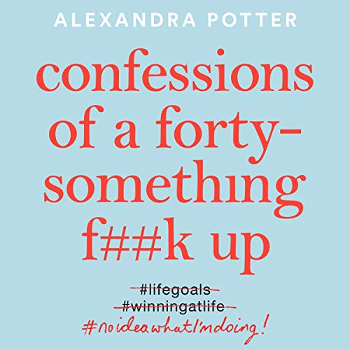 Confessions of a Forty-Something F--k Up
