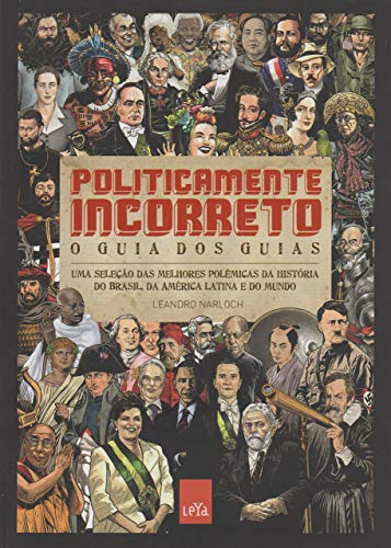 Politicamente incorreto: O guia dos guias: Uma seleção das melhores polêmicas da história do Brasil, da América Latina e do mundo