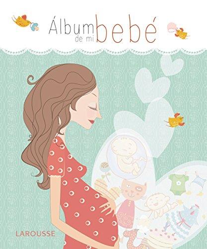Álbum de mi bebé (Larousse - Libros Ilustrados/ Prácticos - Vida Saludable)