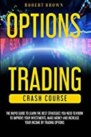 Option Trading Crash Course: The Rapid Guide to Learn the Best strategies you need to know to Improve your Investments, Make money and Increase your Income by Trading Options