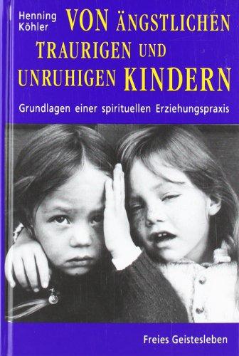 Von ängstlichen, traurigen und unruhigen Kindern: Eine Orientierung für Eltern und Erzieher