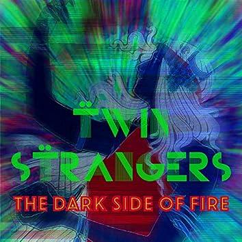 The Dark Side of Fire
