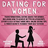 Dating for Women: Transformational Dating Advice for Women Including How to Achieve Better Relationships, Effortlessly Attract More Men, Online Dating Tips & Tinder Secrets to Boost Your Self-Esteem
