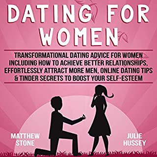 Dating for Women: Transformational Dating Advice for Women Including How to Achieve Better Relationships, Effortlessly Attract More Men, Online Dating Tips & Tinder Secrets to Boost Your Self-Esteem audiobook cover art