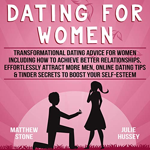 Couverture de Dating for Women: Transformational Dating Advice for Women Including How to Achieve Better Relationships, Effortlessly Attract More Men, Online Dating Tips & Tinder Secrets to Boost Your Self-Esteem