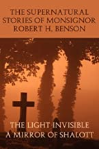 The Supernatural Stories of Monsignor Robert H. Benson: The Light Invisible, a Mirror of Shalott