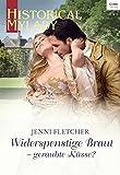 Widerspenstige Braut - geraubte Küsse? (Historical MyLady 599)