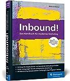 Inbound!: Das Handbuch für modernes Marketing. Mit vielen Best Practices für alle...