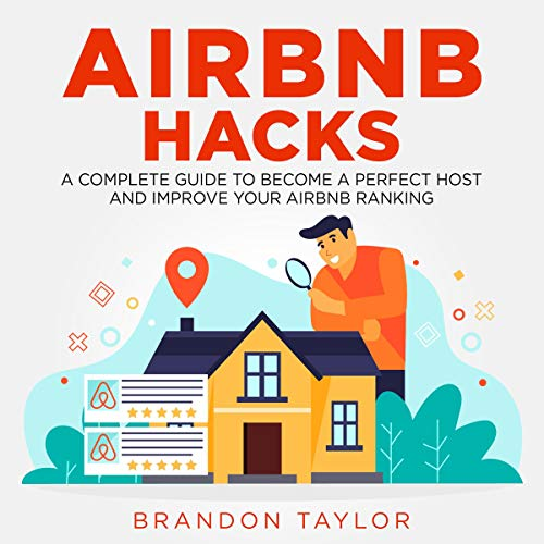 Airbnb Hacks: A Complete Guide to Become a Perfect Host and Improve Your Airbnb Ranking audiobook cover art
