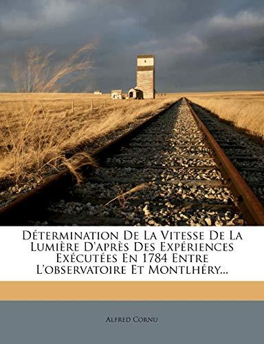 D termination de la Vitesse de la Lumi re d'Apr s Des Exp riences Ex cut es En 1784 Entre l'Observatoire Et Montlh ry...
