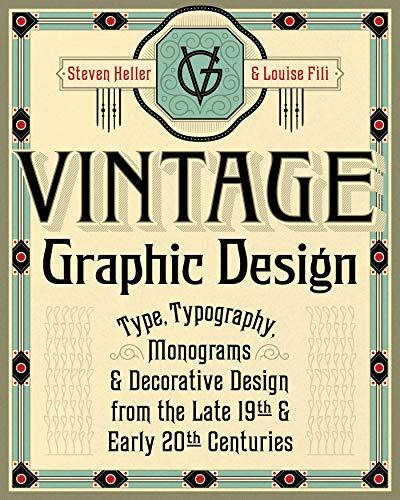 Heller, S: Vintage Graphic Design: Type, Typography, Monograms & Decorative Design from...