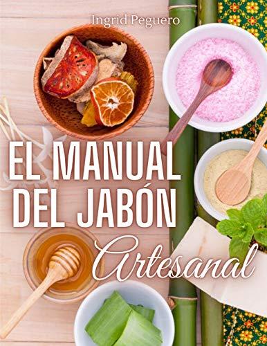 El Manual del Jabón Artesanal: Aprende ha Hacer tus Propios Jabones Naturales...