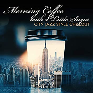 Morning Coffee with a Little Sugar - City Jazz Style Chillout: Wide Smile, Good Morning, Amazing Breakfast