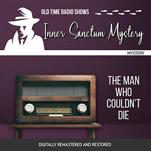 Inner Sanctum Mystery: The Man Who Couldn't Die Audiobook By Emile C. Tepperman cover art
