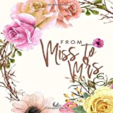 From Miss to Mrs: Beautiful Floral Bridal Guest Book, Unique Keepsake with area for Messages and Well Wishes for the Bride 8.5 X 8.5